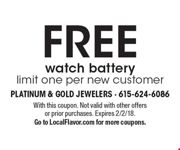 FREE watch battery limit one per new customer. With this coupon. Not valid with other offers or prior purchases. Expires 2/2/18. Go to LocalFlavor.com for more coupons.