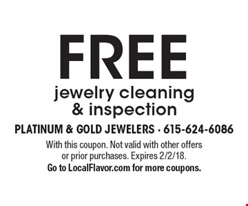 FREE jewelry cleaning & inspection. With this coupon. Not valid with other offers or prior purchases. Expires 2/2/18. Go to LocalFlavor.com for more coupons.
