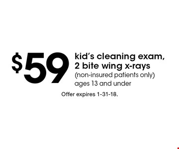 $59 kid's cleaning exam, 2 bite wing x-rays. (non-insured patients only).  ages 13 and under. Offer expires 12-8-17.