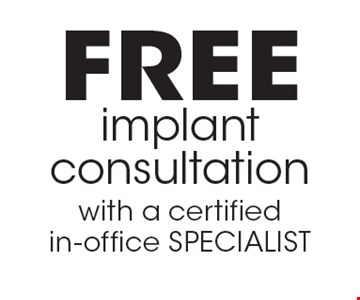 Free implant consultation with a certified in-office specialist.