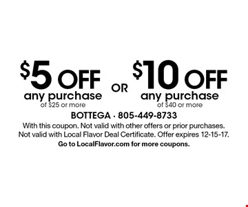 $10 Off any purchase of $40 or more OR $5 Off any purchase of $25 or more. With this coupon. Not valid with other offers or prior purchases. Not valid with Local Flavor Deal Certificate. Offer expires 12-15-17. Go to LocalFlavor.com for more coupons.