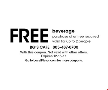 Free beverage. Purchase of entree required. Valid for up to 2 people. With this coupon. Not valid with other offers. Expires 12-15-17. Go to LocalFlavor.com for more coupons.