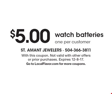 $5.00 watch batteries. One per customer. With this coupon. Not valid with other offers or prior purchases. Expires 12-8-17.Go to LocalFlavor.com for more coupons.