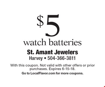 $5 watch batteries. With this coupon. Not valid with other offers or prior purchases. Expires 6-15-18. Go to LocalFlavor.com for more coupons.