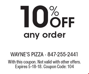 10% off any order. With this coupon. Not valid with other offers. Expires 5-18-18. Coupon Code: 104