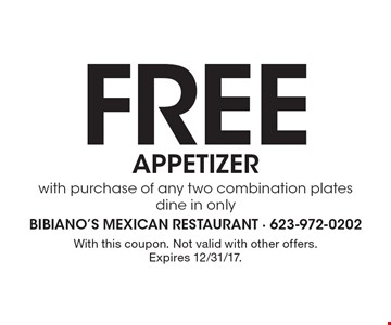 Free appetizer with purchase of any two combination plates. dine in only. With this coupon. Not valid with other offers. Expires 12/31/17.