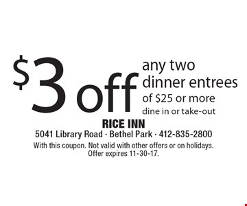 $3 off any two dinner entrees of $25 or more, dine in or take-out. With this coupon. Not valid with other offers or on holidays. Offer expires 11-30-17.