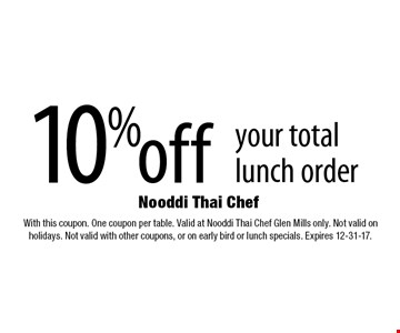 10% off your total lunch order. With this coupon. One coupon per table. Valid at Nooddi Thai Chef Glen Mills only. Not valid on holidays. Not valid with other coupons, or on early bird or lunch specials. Expires 12-31-17.