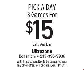 Pick A Day 3 Games For $15 Valid Any Day. With this coupon. Not to be combined with any other offers or specials. Exp. 11/10/17.