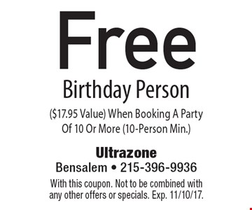 Free Birthday Person ($17.95 Value) When Booking A Party Of 10 Or More (10-Person Min.). With this coupon. Not to be combined with any other offers or specials. Exp. 11/10/17.