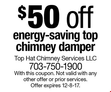 $50 off energy-saving top chimney damper. With this coupon. Not valid with any other offer or prior services. Offer expires 12-8-17.