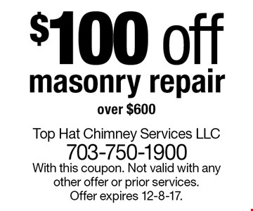 $100 off masonry repair over $600. With this coupon. Not valid with any other offer or prior services. Offer expires 12-8-17.