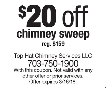 $20 off chimney sweep reg. $159. With this coupon. Not valid with any other offer or prior services. Offer expires 3/16/18.