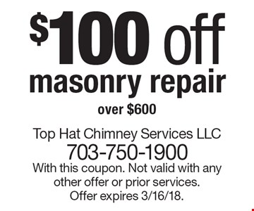 $100 off masonry repair over $600. With this coupon. Not valid with any other offer or prior services. Offer expires 3/16/18.