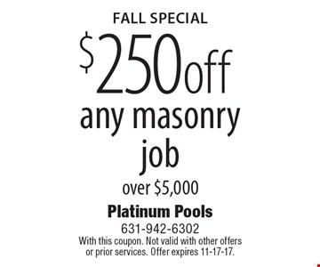 Fall Special. $250 off any masonry job over $5,000. With this coupon. Not valid with other offers or prior services. Offer expires 11-17-17.