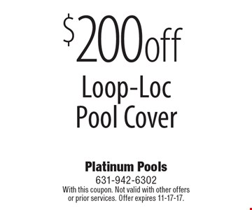 $200 off Loop-Loc Pool Cover. With this coupon. Not valid with other offers or prior services. Offer expires 11-17-17.