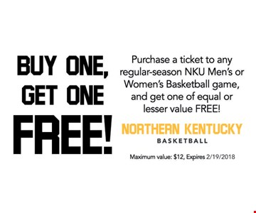 Buy One, Get One Free. Purchase a ticket to any regular-season NKU men's or women's basketball game and get one of equal or lesser value FREE