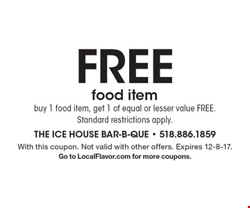 Free food item buy 1 food item, get 1 of equal or lesser value Free. Standard restrictions apply. With this coupon. Not valid with other offers. Expires 12-8-17. Go to LocalFlavor.com for more coupons.