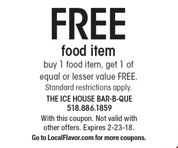 FREE food item buy 1 food item, get 1 of equal or lesser value FREE. Standard restrictions apply.. With this coupon. Not valid with other offers. Expires 2-23-18. Go to LocalFlavor.com for more coupons.