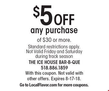 $5 Off any purchase of $30 or more. Standard restrictions apply. Not Valid Friday and Saturday during track season. With this coupon. Not valid with other offers. Expires 8-17-18. Go to LocalFlavor.com for more coupons.