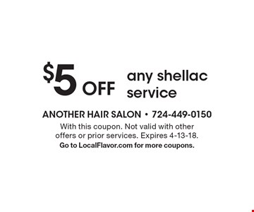 $5 Off any shellac service. With this coupon. Not valid with other offers or prior services. Expires 4-13-18. Go to LocalFlavor.com for more coupons.