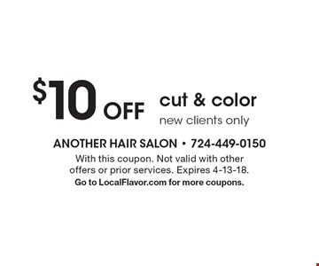 $10 Off cut & color new clients only. With this coupon. Not valid with other offers or prior services. Expires 4-13-18. Go to LocalFlavor.com for more coupons.