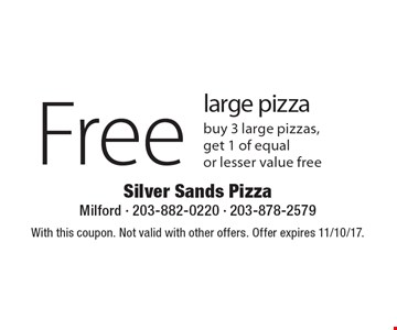Free Large Pizza. Buy 3 large pizzas, get 1 of equal or lesser value free.  With this coupon. Not valid with other offers. Offer expires 11/10/17.