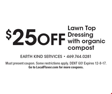 $25 OFF Lawn Top Dressing with organic compost. Must present coupon. Some restrictions apply. DENT GO! Expires 12-8-17. Go to LocalFlavor.com for more coupons.