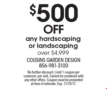 $500 off any hardscaping or landscaping over $4,999. No further discount. Limit 1 coupon per customer, per visit. Cannot be combined with any other offers. Coupon must be presented at time of estimate. Exp. 11/10/17.