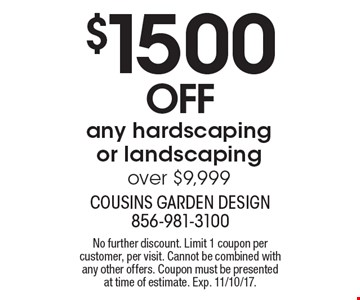 $1500 off any hardscaping or landscaping over $9,999. No further discount. Limit 1 coupon per customer, per visit. Cannot be combined with any other offers. Coupon must be presented at time of estimate. Exp. 11/10/17.