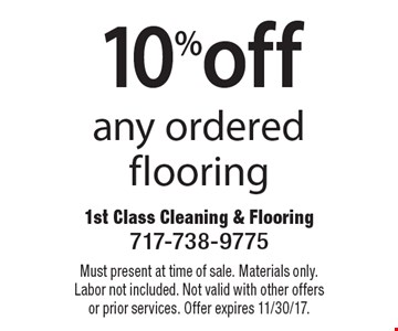 10%off any ordered flooring. Must present at time of sale. Materials only. Labor not included. Not valid with other offers or prior services. Offer expires 11/30/17.
