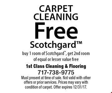 Carpet Cleaning - Free Scotchgard. Buy 1 room of Scotchgard, get 2nd room of equal or lesser value free. Must present at time of sale. Not valid with other offers or prior services. Prices may vary with condition of carpet. Offer expires 12/31/17.