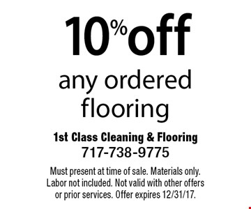 10% off any ordered flooring. Must present at time of sale. Materials only. Labor not included. Not valid with other offers or prior services. Offer expires 12/31/17.