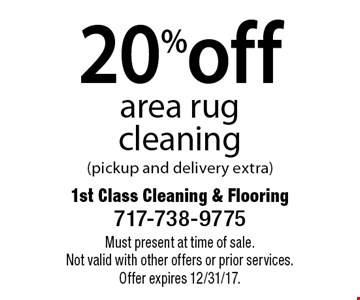 20% off area rug cleaning (pickup and delivery extra). Must present at time of sale. Not valid with other offers or prior services. Offer expires 12/31/17.