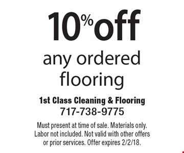 10% off any ordered flooring. Must present at time of sale. Materials only. Labor not included. Not valid with other offers or prior services. Offer expires 2/2/18.