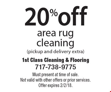 20% off area rug cleaning (pickup and delivery extra). Must present at time of sale.Not valid with other offers or prior services. Offer expires 2/2/18.