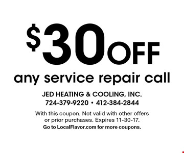 $30 Off any service repair call. With this coupon. Not valid with other offers or prior purchases. Expires 11-30-17. Go to LocalFlavor.com for more coupons.