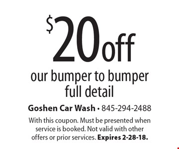 $20 off our bumper to bumper full detail. With this coupon. Must be presented when service is booked. Not valid with other offers or prior services. Expires 2-28-18.