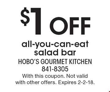 $1 off all-you-can-eat salad bar. With this coupon. Not valid with other offers. Expires 2-2-18.