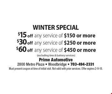 WINTER SPECIAL $15 off any service of $150 or more. $30 off any service of $250 or more. $60 off any service of $450 or more. (Excluding tires & battery services). Must present coupon at time of initial visit. Not valid with prior services. Offer expires 2-9-18.