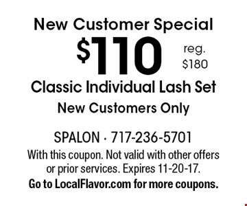 New Customer Special $110 Classic Individual Lash Set. New Customers Only. With this coupon. Not valid with other offers or prior services. Expires 11-20-17. Go to LocalFlavor.com for more coupons.