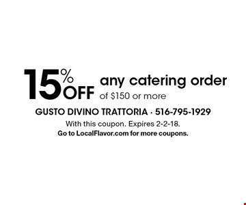15% OFF any catering order of $150 or more. With this coupon. Expires 2-2-18. Go to LocalFlavor.com for more coupons.