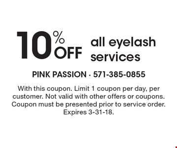10% off all eyelash services. With this coupon. Limit 1 coupon per day, per customer. Not valid with other offers or coupons. Coupon must be presented prior to service order. Expires 3-31-18.