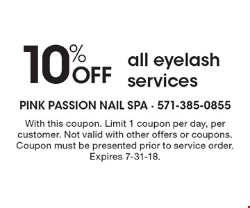 10% off all eyelash services. With this coupon. Limit 1 coupon per day, per customer. Not valid with other offers or coupons. Coupon must be presented prior to service order. Expires 7-31-18.