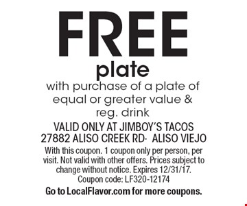 FREE plate with purchase of a plate of equal or greater value & reg. drink. Valid only at Jimboy's Tacos 27882 Aliso Creek Rd-Aliso Viejo. With this coupon. 1 coupon only per person, per visit. Not valid with other offers. Prices subject to change without notice. Expires 12/31/17.Coupon code: LF320-12174. Go to LocalFlavor.com for more coupons.