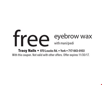 free eyebrow wax with mani/pedi. With this coupon. Not valid with other offers. Offer expires 11/30/17.
