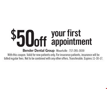 $50 off your first appointment. With this coupon. Valid for new patients only. For insurance patients, insurance will be billed regular fees. Not to be combined with any other offers. Transferable. Expires 11-30-17.