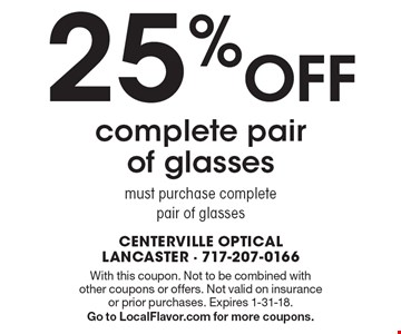 25% OFF complete pair of glasses - must purchase complete pair of glasses. With this coupon. Not to be combined with other coupons or offers. Not valid on insurance or prior purchases. Expires 1-31-18.Go to LocalFlavor.com for more coupons.