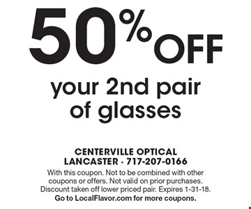 50% OFF your 2nd pair of glasses. With this coupon. Not to be combined with other coupons or offers. Not valid on prior purchases. Discount taken off lower priced pair. Expires 1-31-18. Go to LocalFlavor.com for more coupons.