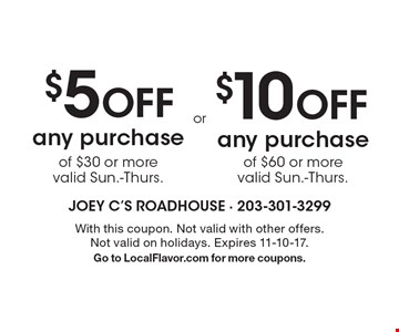 $5 Off any purchase of $30 or more, valid Sun.-Thurs. $10 Off any purchase of $60 or more, valid Sun.-Thurs. With this coupon. Not valid with other offers. Not valid on holidays. Expires 11-10-17. Go to LocalFlavor.com for more coupons.